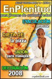 Dieta de la pizza Eyaculación precoz Jabón para masajes Decoración 2008 y mucho más en la Revista EnPlenitud Nº 157