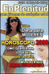 Dieta para mujeres (video) Horoscopo 2008 Como despertar el deseo… por la nariz Mujeres que aman demasiado... y mucho más en la Revista EnPlenitud Nº 158