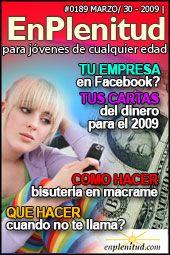 Que hacer cuando no te llama? Tus cartas del dinero para el 2009 Tu empresa en Facebook? Como hacer bisuteria en macrame y mucho más en la Revista EnPlenitud Nº 189