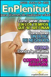 Ozono contra la celulitis Como tener un blog de negocios sin ser un experto Como ganar dinero en los tiempos que se avecinan Laser contra las arrugas y mucho más en la Revista EnPlenitud Nº 223